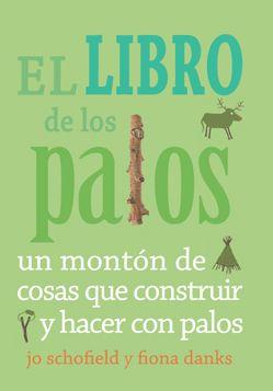El libro de los palos sugiere un mundo a partir de un palo: aventuras, manualidades, juegos creativos, imaginación, cuidado de la naturaleza, música...