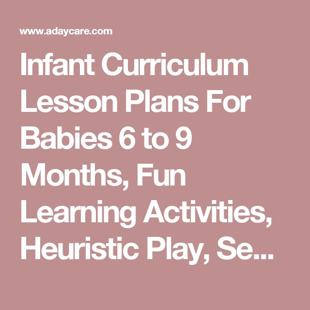 Infant Curriculum Lesson Plans For Babies 6 to 9 Months, Fun Learning Activities, Heuristic Play, Sensory Activities