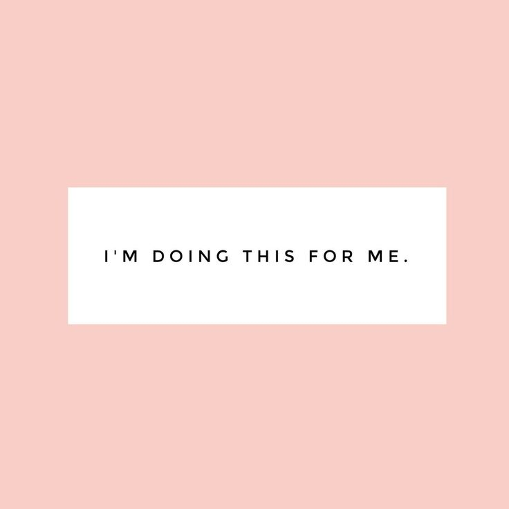 I'm doing this for me.  selflove | girlboss | quotes | for me | inspirational quotes | go for it