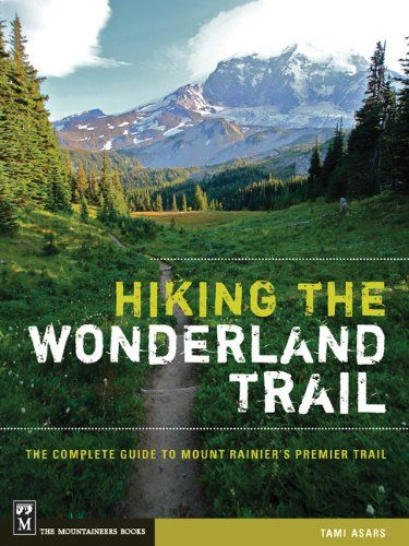 """This book should be at the top of your reading list."" National Park Traveler reviews, ""Hiking the Wonderland Trail: The Complete Guide to Mount Rainier"" by Tami Asars #hiking #backpacking #washington"