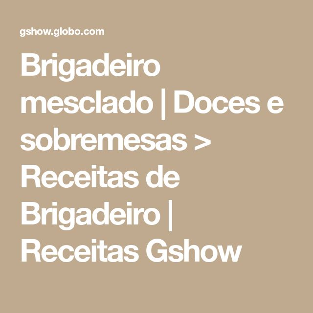 Brigadeiro mesclado   Doces e sobremesas > Receitas de Brigadeiro   Receitas Gshow