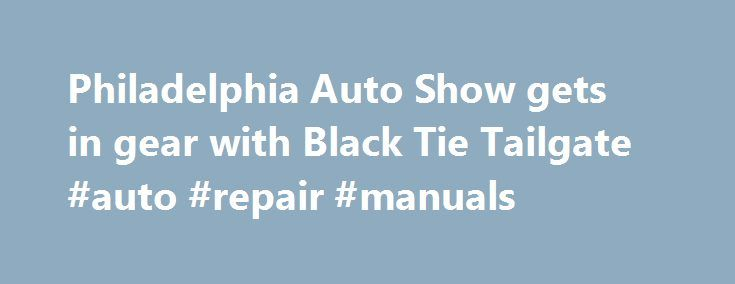 Philadelphia Auto Show gets in gear with Black Tie Tailgate #auto #repair #manuals http://japan.remmont.com/philadelphia-auto-show-gets-in-gear-with-black-tie-tailgate-auto-repair-manuals/  #philly auto show # Philadelphia Auto Show gets in gear with Black Tie Tailgate Friday, January 30, 2015 PHILADELPHIA (WPVI) — Dressed to the nines, people filed into the Pennsylvania Convention Center for the 2015 Philadelphia Auto Show Black Tie Tailgate. Friday night it was all about the kids. Proceeds…