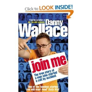 Join Me: The True Story of a Man Who Started a Cult by Accident - Danny Wallace