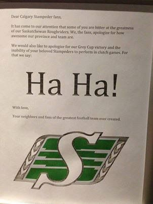 Dear Calgary Stampeder Fans , From the Saskatchewan Roughrider Fans .....