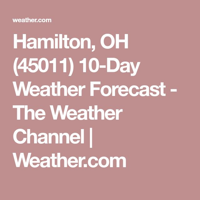 Hamilton, OH (45011) 10-Day Weather Forecast - The Weather Channel | Weather.com