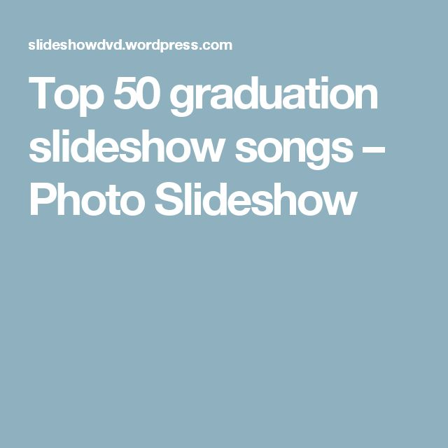 Top 50 graduation slideshow songs – Photo Slideshow