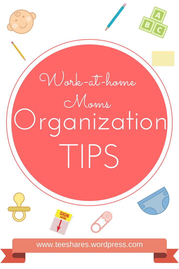 Tips for Work-At-Home mums struggling to stay organised