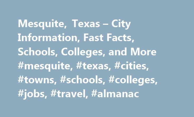 Mesquite, Texas – City Information, Fast Facts, Schools, Colleges, and More #mesquite, #texas, #cities, #towns, #schools, #colleges, #jobs, #travel, #almanac http://ohio.remmont.com/mesquite-texas-city-information-fast-facts-schools-colleges-and-more-mesquite-texas-cities-towns-schools-colleges-jobs-travel-almanac/  # Mesquite, Texas Introduction to Mesquite, Texas Mesquite is a city in north central Texas located only 12 miles east of Dallas. Situated on U.S. Route 80 near the junction of…
