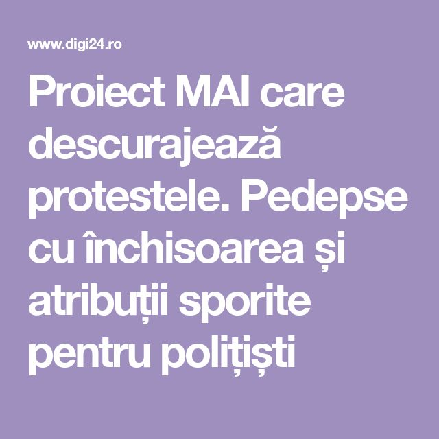 Proiect MAI care descurajează protestele. Pedepse cu închisoarea și atribuții sporite pentru polițiști