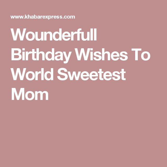 Wounderfull Birthday Wishes To World Sweetest Mom