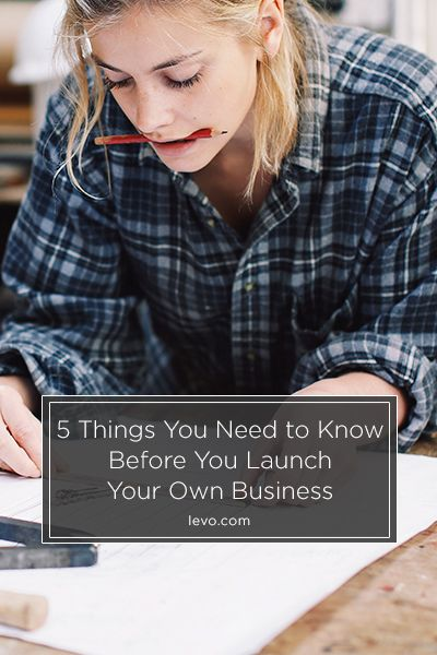5 Things You Need to Know Before You Launch Your Own Business #Entrepreneur www.levo.com