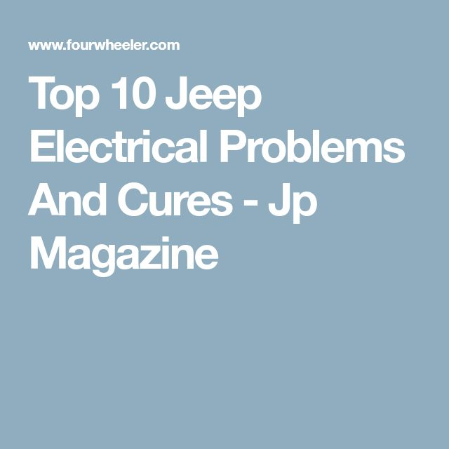 Top 10 Jeep Electrical Problems And Cures - Jp Magazine