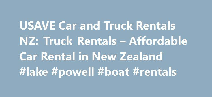 USAVE Car and Truck Rentals NZ: Truck Rentals – Affordable Car Rental in New Zealand #lake #powell #boat #rentals http://rental.remmont.com/usave-car-and-truck-rentals-nz-truck-rentals-affordable-car-rental-in-new-zealand-lake-powell-boat-rentals/  #rental cars nz # USAVE Car Truck Rentals USAVE Car and Truck Rentals offers you a great choice of quality vehicles. Super Thrifty Economic hatchbacks, perfect for travelling on a budget. Economy Budget sedan travel at very reasonable rates…