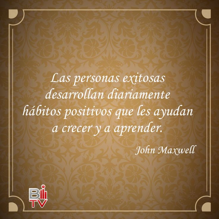 """""""Las personas exitosas desarrollan diariamente hábitos positivos que les ayudan a crecer y a aprender""""- John Maxwell   #frase #Quote"""