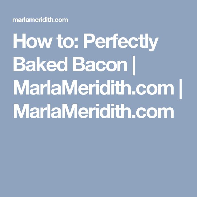 How to: Perfectly Baked Bacon | MarlaMeridith.com | MarlaMeridith.com