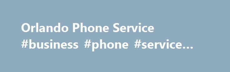 Orlando Phone Service #business #phone #service #orlando http://aurora.nef2.com/orlando-phone-service-business-phone-service-orlando/  See the Latest Phone Offers in Orlando, FL. Keeping in contact with relatives and friends in Orlando hasn't been cheaper or easier. We provide online shoppers updated statistics and data that show the latest Orlando phone prices, plans and providers. There are also national data that can be used to evaluate phone offerings in Orlando, FL against rest of the…