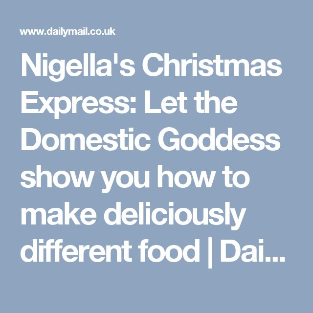 Nigella's Christmas Express: Let the Domestic Goddess show you how to make deliciously different food   Daily Mail Online