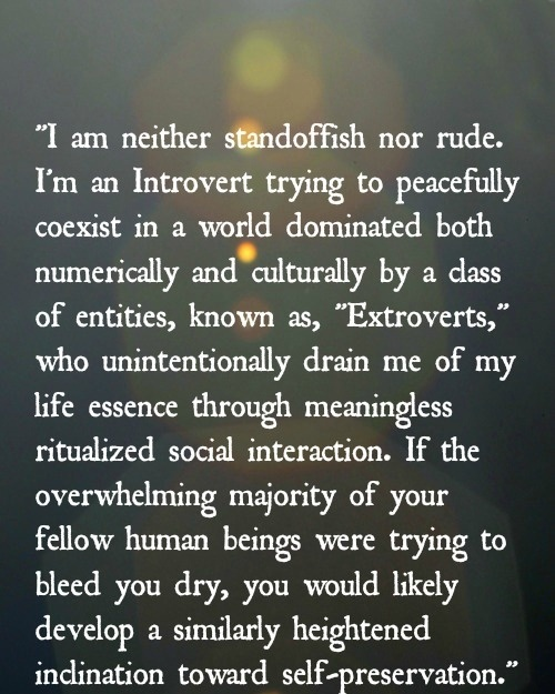 Or try to force extroversion.. And be called dramatic or fake...