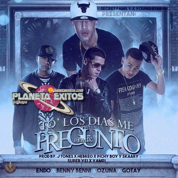 Endo Ft. Benny Benni, Ozuna Y Gotay – To Los Dias Me Pregunto (Official Remix)