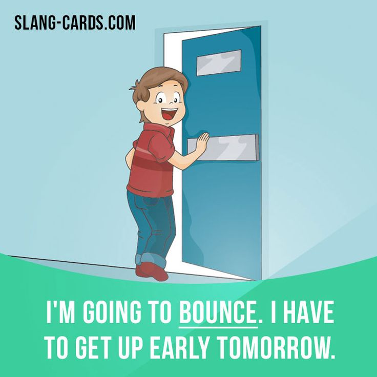 """Bounce"" means to leave.  Example: I'm going to bounce. I have to get up early tomorrow.  #slang #saying #sayings #phrase #phrases #expression #expressions #english #englishlanguage #learnenglish #studyenglish #language #vocabulary #dictionary #grammar #efl #esl #tesl #tefl #toefl #ielts #toeic #englishlearning #bounce #leave"