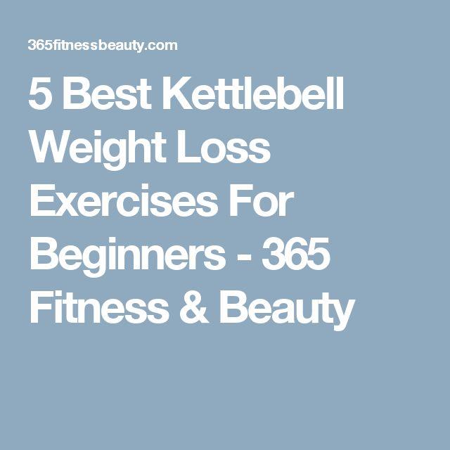 5 Best Kettlebell Weight Loss Exercises For Beginners - 365 Fitness & Beauty