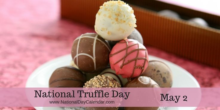 NATIONAL TRUFFLE DAY National Truffle Day is observed annually on May 2nd. On this day, the deliciously sweet chocolate truffle gets the spotlight. This chocolate confectionery is traditionally ma…