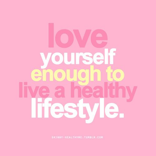 Love yourself enough to live a #healthy lifestyle. #Truth