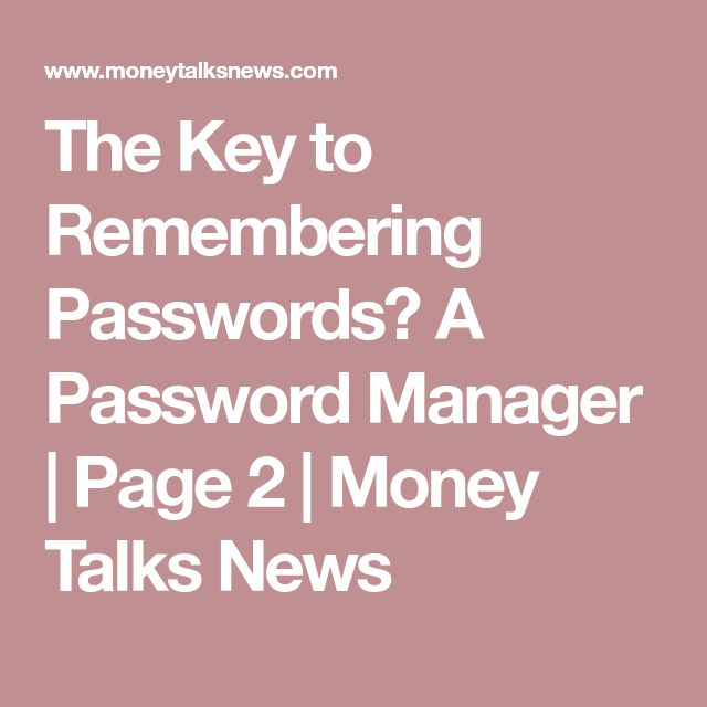 The Key to Remembering Passwords? A Password Manager   Page 2   Money Talks News