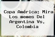 http://tecnoautos.com/wp-content/uploads/imagenes/tendencias/thumbs/copa-america-mira-los-memes-del-argentina-vs-colombia.jpg Memes Colombia Vs Argentina. Copa América: Mira los memes del Argentina vs. Colombia, Enlaces, Imágenes, Videos y Tweets - http://tecnoautos.com/actualidad/memes-colombia-vs-argentina-copa-america-mira-los-memes-del-argentina-vs-colombia/