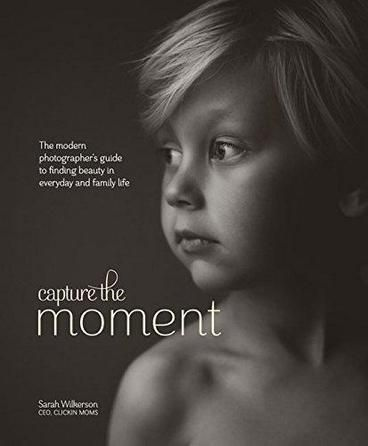 Capture the Moment by Sarah Wilkerson. This modern guide to photography pairs big, bold images with short, focused tips for translating everyday life into stunning works of art. Featuring contributions by the members of Clickin Moms, photography industry's largest social network of female photographers, this guide captures the beauty of family life--whether it's a child's unfinished bowl of cereal or a sunlit trip to the lake.