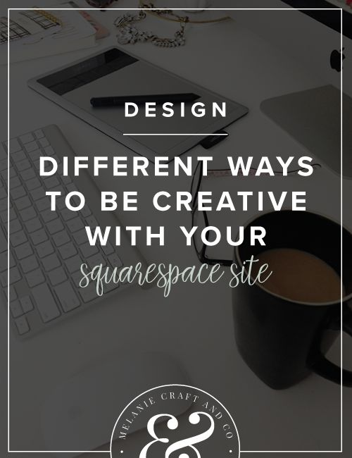 Different ways to be creative with your Squarespace website << Melanie Craft and Company
