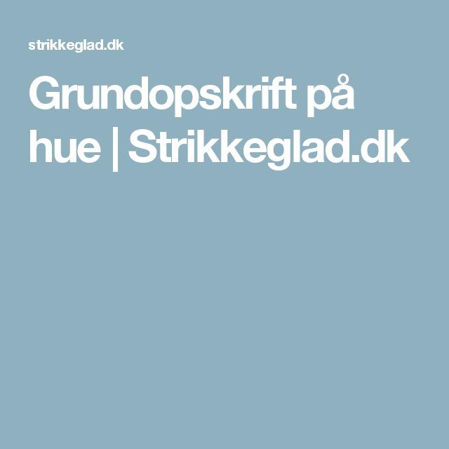 Grundopskrift på hue | Strikkeglad.dk