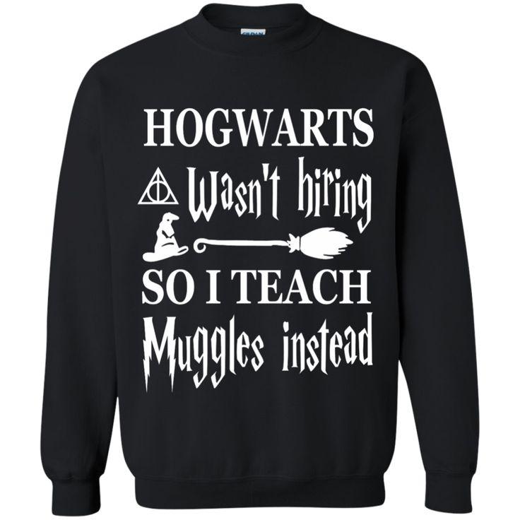 Hogwarts wasn't hiring so I Teach muggles instead   Crewneck Pullover Sweatshirt  8 oz