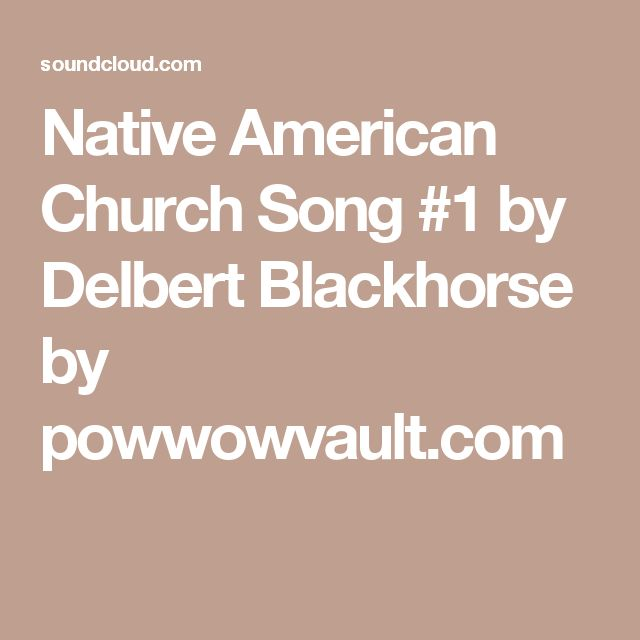 Native American Church Song #1 by Delbert Blackhorse by powwowvault.com