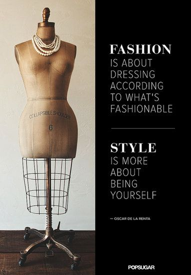 Fashion is about dressing according to what's fashionable. Style is more about being yourself