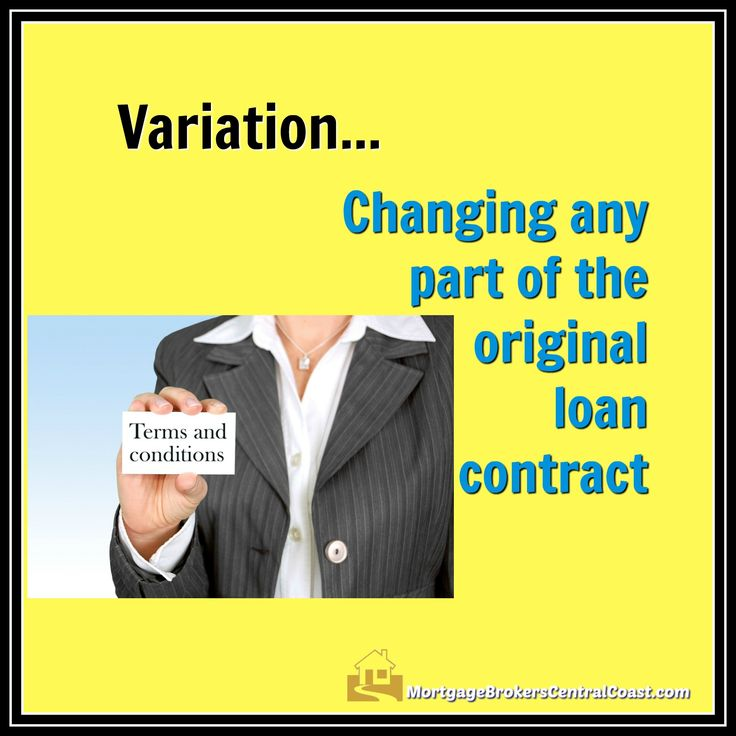 Variation.... Changing any part of the original loan contract