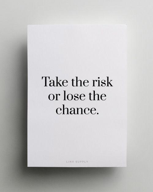 """Take the risk or lose the chance. <<< """"Prend le risque ou perd la chance."""""""