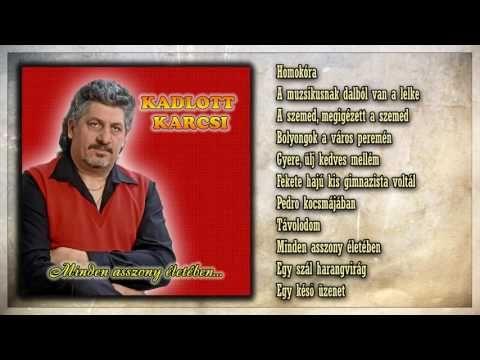 06 ✮ Kadlott Karcsi ~ Minden asszony életében (teljes album) - YouTube