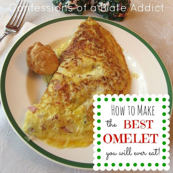 CONFESSIONS OF A PLATE ADDICT: How to Make the Best Omelet You Will Ever Eat in Your Entire Life!