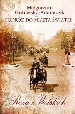 Podróż do miasta Świateł. Róża z Wolskich, Małgorzata Gutowska-Adamczyk, Nasza Księgarnia