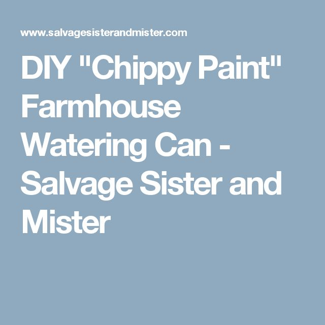 "DIY ""Chippy Paint"" Farmhouse Watering Can - Salvage Sister and Mister"