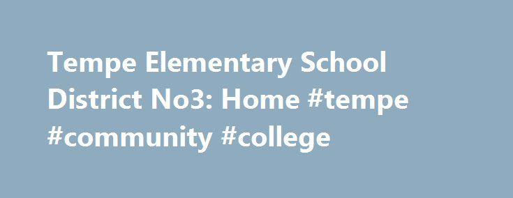Tempe Elementary School District No3: Home #tempe #community #college http://lease.nef2.com/tempe-elementary-school-district-no3-home-tempe-community-college/  # Back-to-School Supply Drive Help us stuff the bus to collect school supplies and clothing to help prepare Tempe kids to go back to school on August 7. Bring your donations to Arizona Mills now through July 31. Thank you! Free Summer Meals Open to Ages 18 and Younger! Spend time with friends and enjoy meals at no cost while school is…