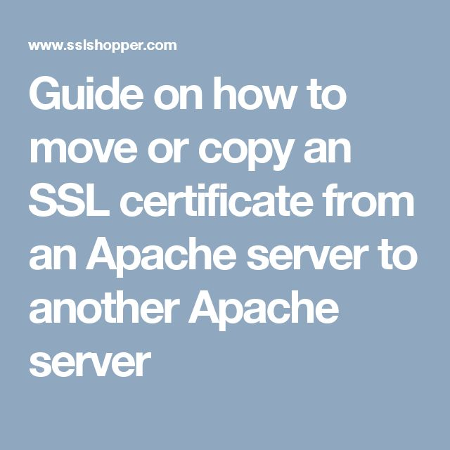 Guide on how to move or copy an SSL certificate from an Apache server to another Apache server