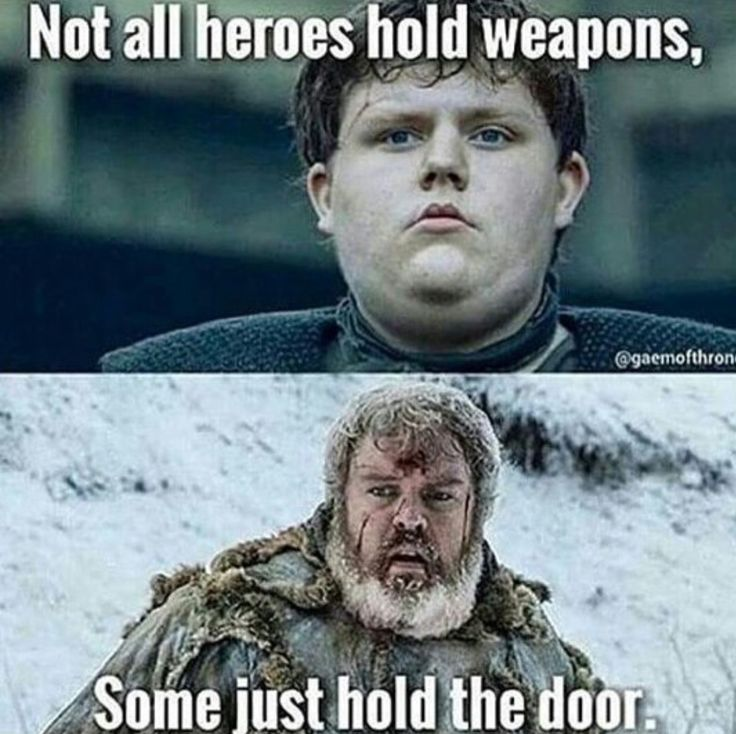 RIP Hodor. Game of Thrones... Or maybe not, didn't actually see him die, look at The Hound, everyone thought he was dead