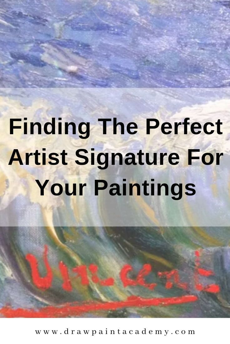 Finding The Perfect Artist Signature For Your Paintings Artist