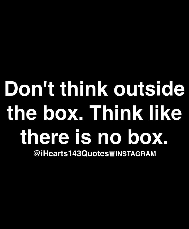 Never knew a box existed.  It's why people who try to mess with my head get messed with and go crazy. They have no idea how I think and it's way past their abilities