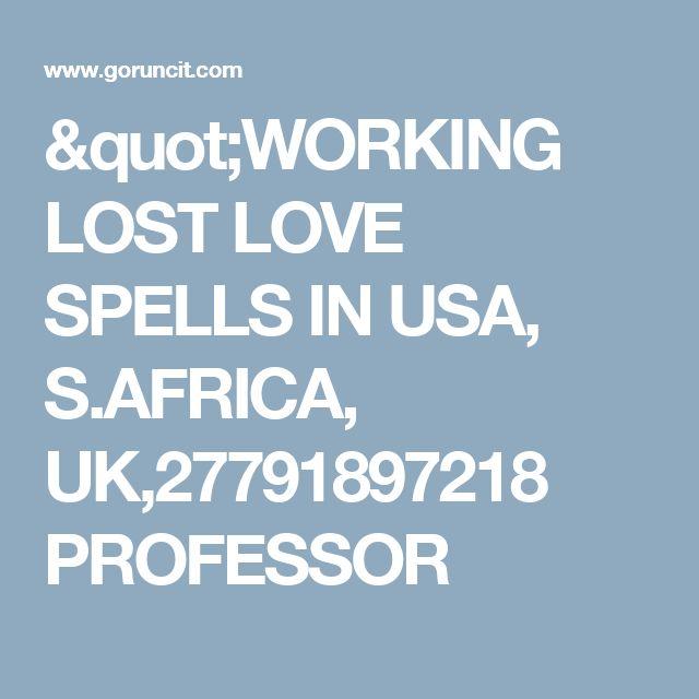 """""""WORKING LOST LOVE SPELLS IN USA, S.AFRICA, UK,27791897218 PROFESSOR"""