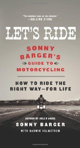 Let's Ride: Sonny Barger's Guide to Motorcycling by Sonny Barger. $11.98. Author: Sonny Barger. Publisher: William Morrow Paperbacks; Reprint edition (July 26, 2011). Save 20%!