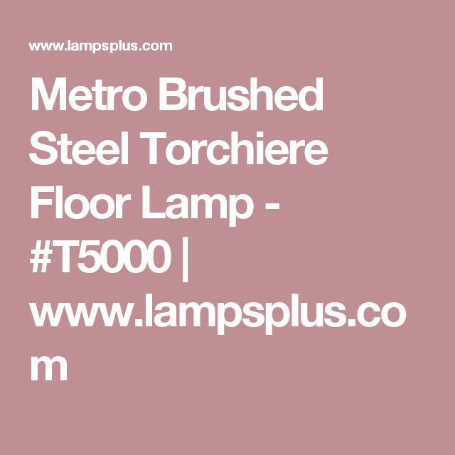 Metro Brushed Steel Torchiere Floor Lamp - #T5000 | www.lampsplus.com