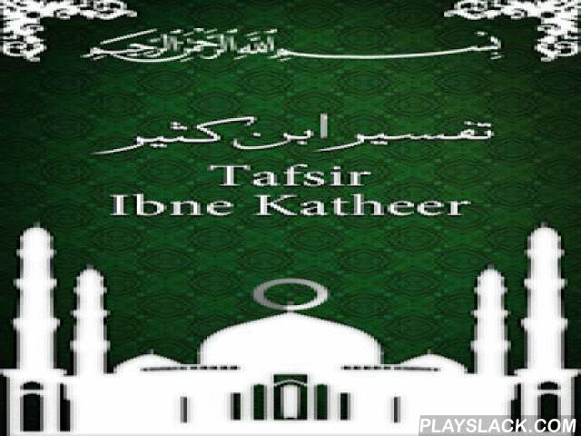 Al-Quran Tafsir Ibne Katheer  Android App - playslack.com ,  Designed with Readability and decency in mind, Read this Islamic ebook offline and any where. This is complete book of Tafsir al-Qur'an, Tafsir ibn Kathir, written by Ibn Kathir. It is considered to be a summary of the earlier tafsir by al-Tabari, Tafsiral-Tabari. It is especially popular because it uses the hadith to explain each verse and chapter of the Qur'an.Features:- Complete book in English translation- read offline- Easy…
